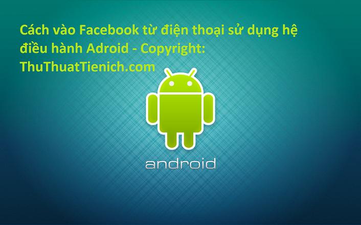 cach-vao-facebook-tu-dien-thoai-adroid