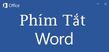 Phím tắt trong MS-WORD 2016 - 2019 Giúp Bạn Làm Việc Nhanh Hơn