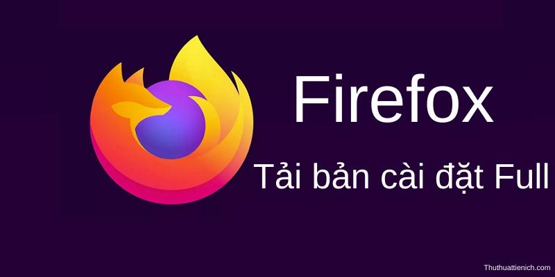 Tải Firefox bản cài đặt Offline miễn phí mới nhất, cài đặt không cần mạng