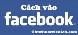 5 cách vào Facebook không bị chặn thành công nhất 2014