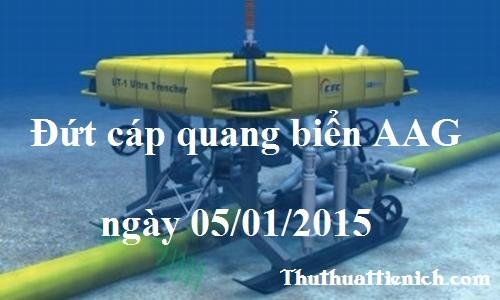 Đứt cáp quang biển AAG ngày 05/01/2015
