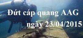 Đứt cáp quang biển AAG ngày 23/04/2015
