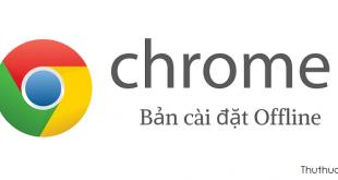 Tải Google Chrome tiếng Việt cài đặt Offline mới nhất