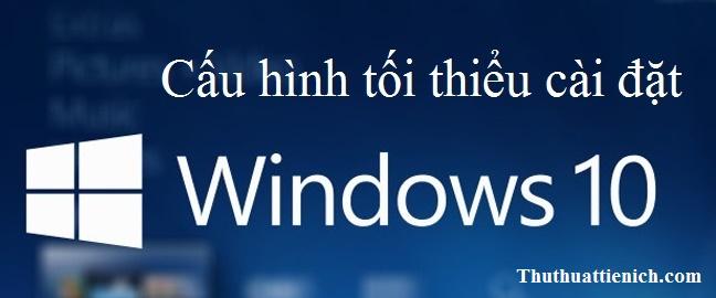 Cấu hình máy tính cài đặt Windows 10