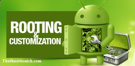 """Root Android giúp bạn """"thực sự làm chủ"""" chiếc smartphone của mình"""