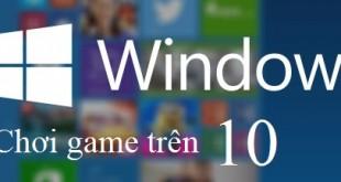 Hướng dẫn cách chạy game cũ trên Windows 10