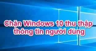 Chặn Microsoft thu thập thông tin người dùng trên Windows 10
