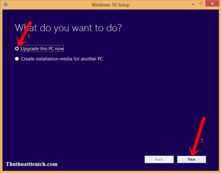Tích vào phần Upgrade this PC now rồi nhấn nút Next