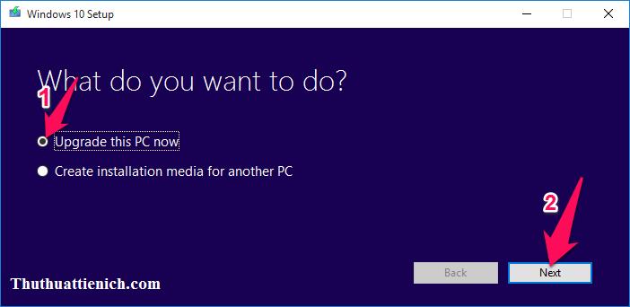 Chọn Upgrade this PC now rồi nhấn nút Next