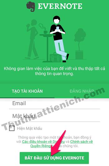 Nhập email đăng ký (cũng chính là tên đăng nhập) và mật khẩu cho tài khoản Evernote mới rồi nhấn nút Bắt đầu sử dụng Evernote