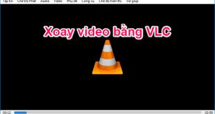 Cách xoay video bị ngược, nghiêng 90/180 độ bằng phần mềm VLC