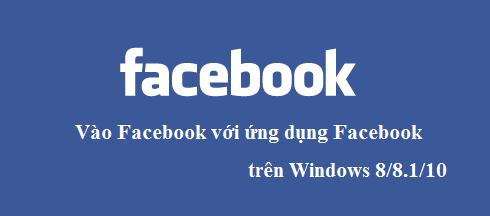 Vào Facebook dễ dàng trên Windows 8.1 & Windows 10