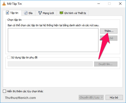 Nhấn nút Thêm để chọn video muốn chuyển đổi