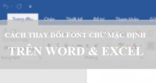 Hướng dẫn cách cài đặt Font chữ, cỡ chữ mặc định trên Word & Excel 2016