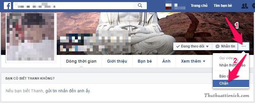 Tại trang Facebook của người muốn chặn, bạn nhấn vào nút 3 chấm ... bên cạnh nút Nhắn tin, chọn Chặn