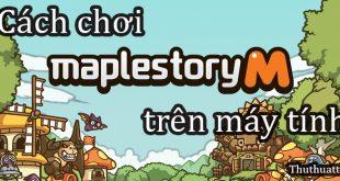 Hướng dẫn cách chơi Maplestory M trên máy tính