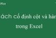 Hướng dẫn cách cố định hàng và cột trong Excel