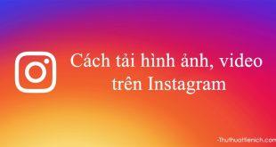 Hướng dẫn cách tải hình ảnh, video trên Instagram về máy tính, điện thoại