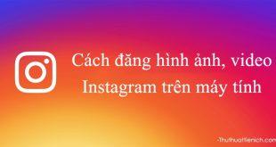 Hướng dẫn cách đăng hình ảnh, video lên Instagram trên máy tính