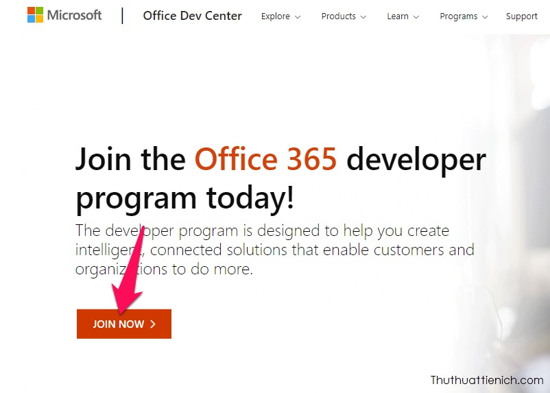 Truy cập trang đăng kýOffice 365 developer program theo liên kết này: https://dev.office.com/devprogram. Sau đó nhấn nút JOIN NOW