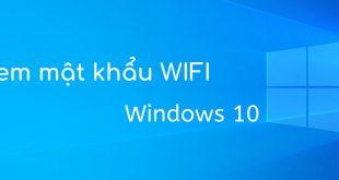 Xem nhanh mật khẩu WiFi đã kết nối trên Windows 10