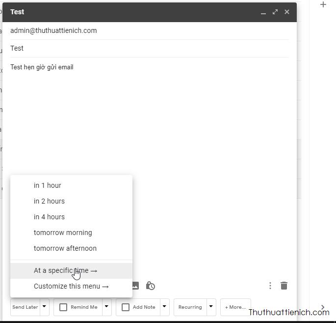 Có rất nhiều lựa chọn hẹn giờ gửi email nhanh, nhưng thường sẽ không hợp ý bạn. Để chọn ngày giờ cụ thể, bạn nhấn nút At a specific time →