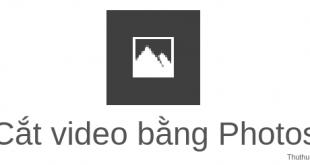 Cắt video nhanh trên Windows 10 bằng ứng dụng Photos