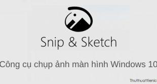 Chụp ảnh màn hình máy tính nhanh trên Windows 10 với Snip & Sketch