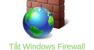 Cách tắt tường lửa (Windows Firewall) trên Windows 10/8/7 và XP