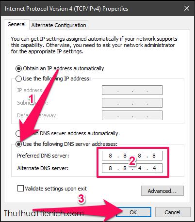 Tích chọn vào phần Use the Following DNS Sever addresses, nhập DNS vào 2 ô Preferred DNS server và Alternate DNS server, sau đó nhấn nút OK
