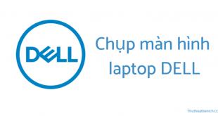 Cách chụp màn hình laptop DELL nhanh, dễ làm