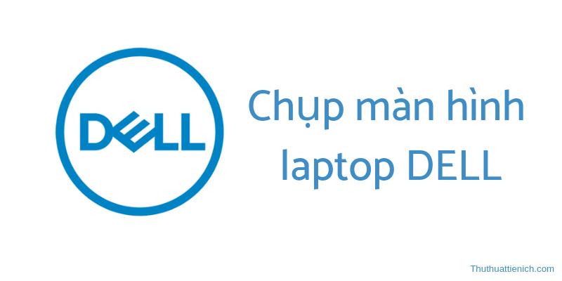 Cách chụp màn hình laptop DELL