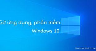 Cách xóa, gỡ phần mềm, ứng dụng trên Windows 10