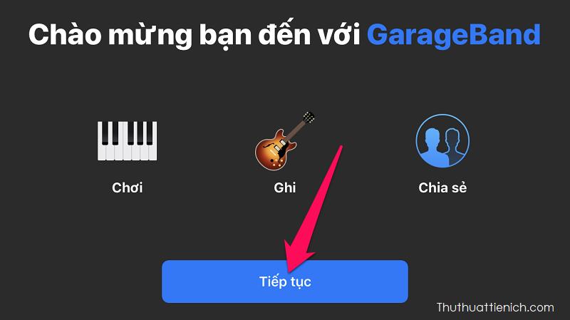 Mở ứng dụng Garageband → Nhấn Tiếp tục