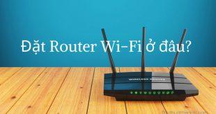 Đặt Router ở đâu trong ngôi nhà để Wi-Fi đạt tốc độ tốt nhất?