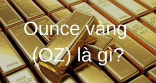 Ounce vàng (OZ) là gì?