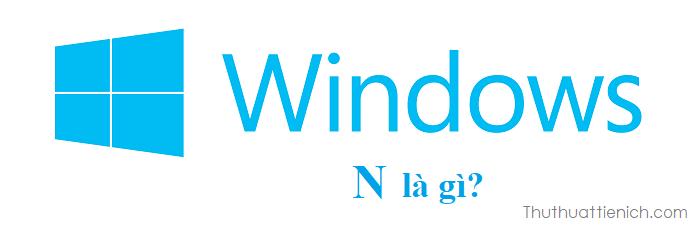 Windows N là gì?