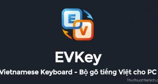 Tải EVKey – Phần mềm gõ tiếng Việt phát triển từ Unikey, nhiều nâng cấp