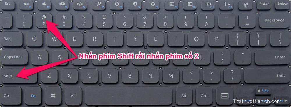 Nếu muốn viết chữ @ trên máy tính bạn chỉ cần nhấn giữ phím Shift sau đó nhấn số 2 (hoặc Fn + Shift + 2)