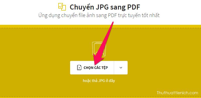 Nhấn nút Chọn các tệp để tải lên file ảnh muốn chuyển sang PDF trên máy tính