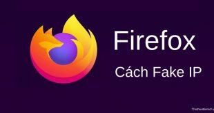 Cách Fake IP trên trình duyệt web Mozilla Firefox