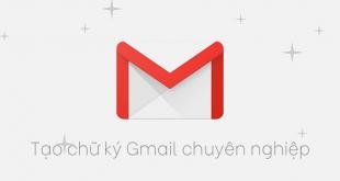 Cách tạo chữ ký Gmail chuyên nghiệp nhanh, miễn phí, dễ làm