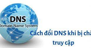 Cách khắc phục đổi DNS khi bị chặn truy cập
