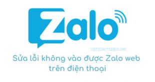 Cách sửa lỗi không vào được Zalo Web trên điện thoại