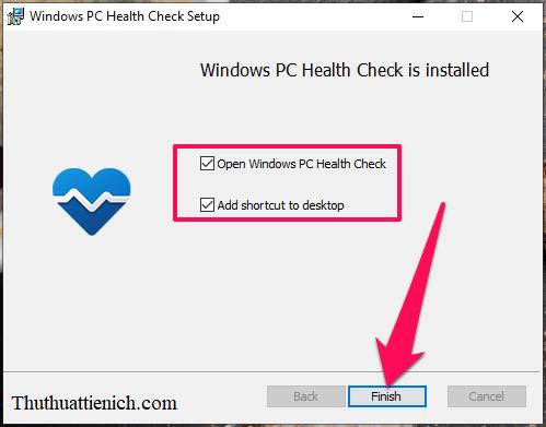 Tích vào phần Open Windows PC Health Check để mở ngay phần mềm rồi nhấn nút Finish