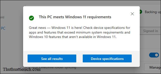 Nếu máy tính của bạn có thể cài đặt Windows 11 thì sẽ có thông báo như hình dưới: This PC meets Windows 11 requirements