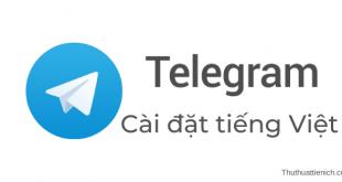 Cách cài tiếng Việt cho Telegram trên máy tính, điện thoại